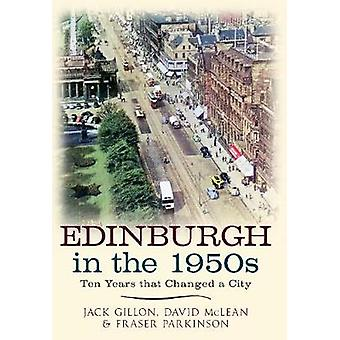 Edinburgh in the 1950s - Ten Years the Changed a City by Jack Gillon -