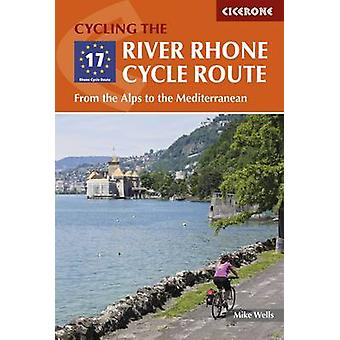 The River Rhone Cycle Route - From the Alps to the Mediterranean by Mi