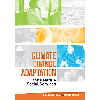 Climate Change Adaptation for Health and Social Services by Rae Walke