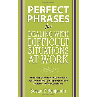 Perfect Phrases for Dealing with Difficult Situations at Work:  Hundreds of Ready-to-Use Phrases for Coming Out on Top Even in the Toughest Office Conditions: ... Toughest Office Conditions (Perfect Phrases)