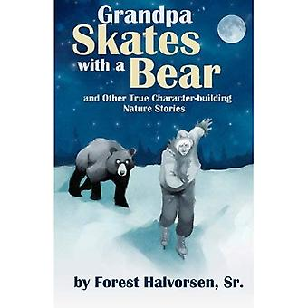 Grandpa Skates With a Bear: And Other True Character-building Nature Stories