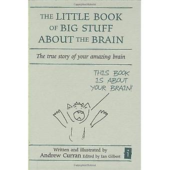 The Little Book of Big Stuff about the Brain: The True Story of Your Amazing Brain (Independent Thinking Series): The True Story of Your Amazing Brain ... Amazing Brain (Independent Thinking Series)