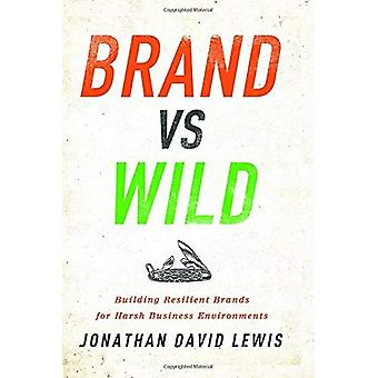 Brand vs. Wild: Building Resilient Brands for Harsh Business Environments