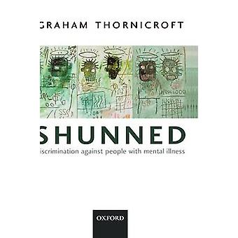 Shunned Discrimination Against People with Mental Illness by Thornicroft & Graham