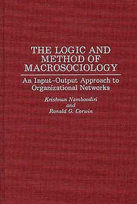 The Logic and Method of Macrosociology An InputOutput Approach to Organizational Networks by Namboodiri & N. Krishnan