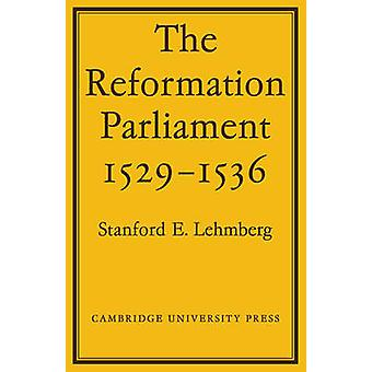 The Reformation Parliament 1529 1536 by Lehmberg & Stanford E.