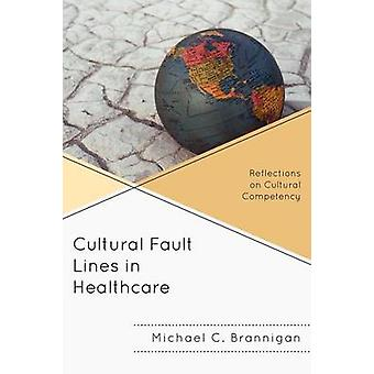 Cultural Fault Lines in Healthcare Reflections on Cultural Competency by Brannigan & Michael C.
