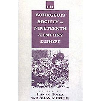 Bourgeois Society in 19th Century Europe by Kocka & JUrgen