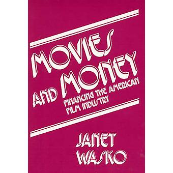 Movies and Money Financing the American Film Industry by Wasko & Janet