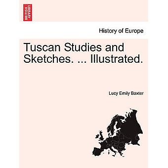 Tuscan Studies and Sketches. ... Illustrated. by Baxter & Lucy Emily