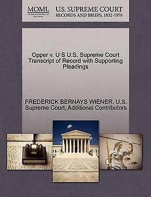 Opper v. U S U.S. Supreme Court Transcript of Record with Supporting Pleadings by WIENER & FrougeERICK BERNAYS