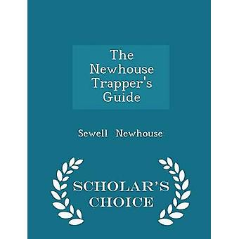 The Newhouse Trappers Guide  Scholars Choice Edition by Newhouse & Sewell