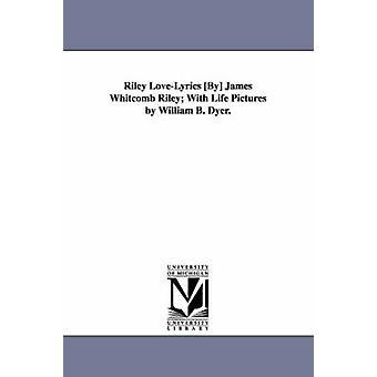 Riley LoveLyrics par James Whitcomb Riley avec la vie d'images de William B. Dyer. par Riley & James Whitcomb