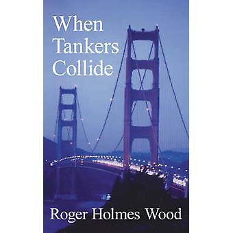 When Tankers Collide by Wood & Roger Holmes