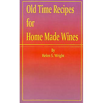 Old Time Recipes for Home Made Wines by Wright & Helen S.