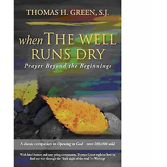 When the Well Runs Dry Prayer Beyond the Beginnings by Green & Thomas H. & S.J.
