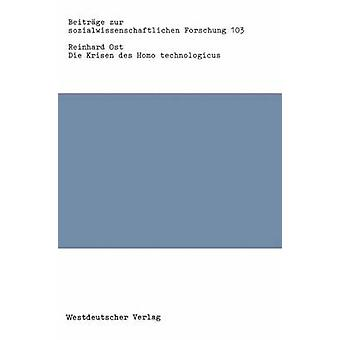 Die Krisen des Homo technologicus Wege zu einer kritischen Techniksoziologie par Ost & Reinhard