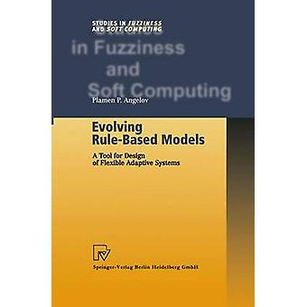 Evolving RuleBased Models A Tool for Design of Flexible Adaptive Systems by Angelov & Plamen P.
