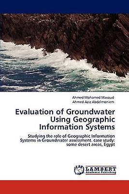 Evaluation of Groundwater Using Geographic Information Systems by Masoud & Ahmed Mohamed