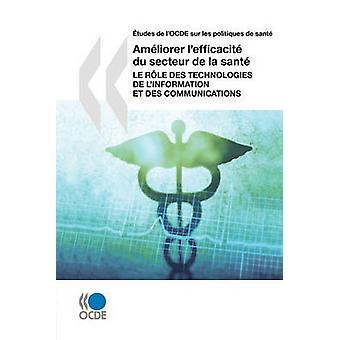 tudes de lOCDE sur les politiques de sant Amliorer lefficacit du secteur de la sant Le rle des technologies de Homel et des communications por OECD Publishing