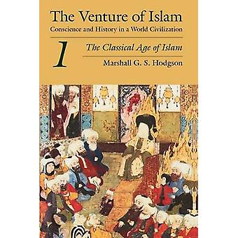 The Venture of Islam - Conscience and History in a World Civilization -
