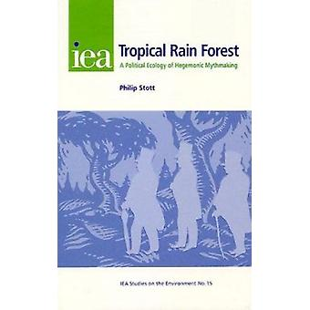 The Tropical Rain Forest - A Political Ecology of Hegemonic Myth-Makin