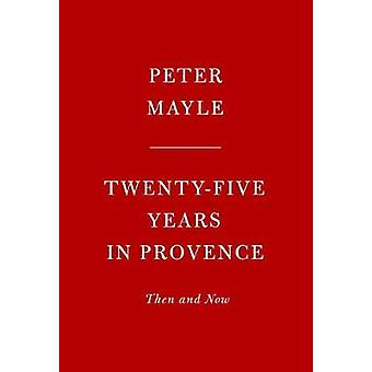 My Twenty-Five Years in Provence - Reflections on Then and Now by My T
