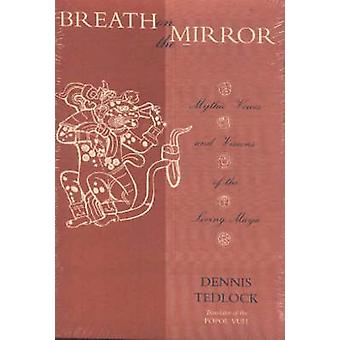 Breath on the Mirror - Mythic Voices and Visions of the Living Maya by
