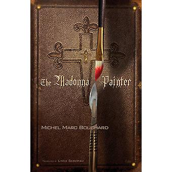 The Madonna Painter by Michel Marc Bouchard - Linda Gaboriau - 978088