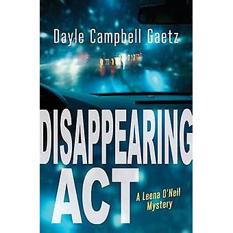 Disappearing ACT - A Leena O'Neil Mystery by Dayle Gaetz - 97814598082