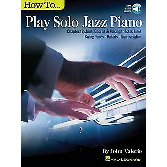 How to Play Solo Jazz Piano Pf Bk/Audio Online by John Valerio - 9781