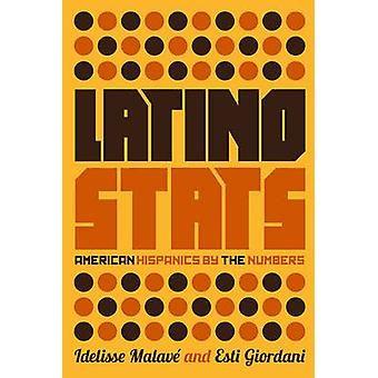 Latino Stats - American Hispanics by the Numbers by Idelisse Malave -