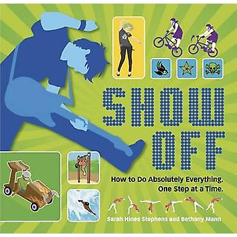 Show Off! - How to Do Absolutely Everything - One Step at a Time by Sa