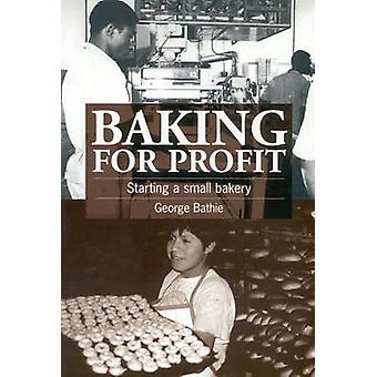 Baking for Profit - Starting a Small Bakery by George Bathie - 9781853