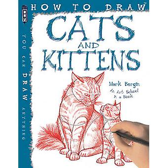 How to Draw Cats and Kittens by Mark Bergin - 9781909645011 Book