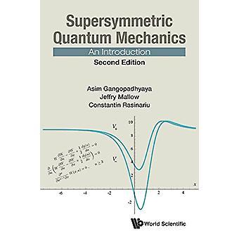 Supersymmetric Quantum Mechanics - An Introduction by Asim Gangopadhya