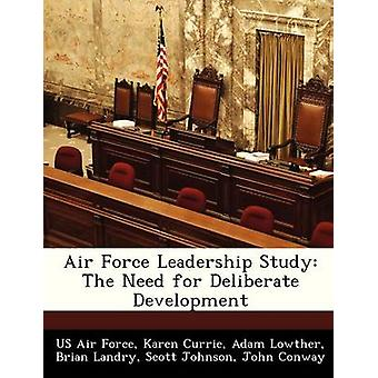 Air Force Leadership Study - The Need for Deliberate Development by Ka