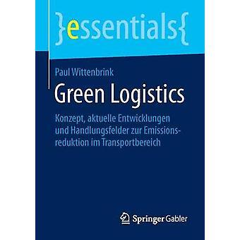 Green Logistics  Konzept aktuelle Entwicklungen und Handlungsfelder zur Emissionsreduktion im Transportbereich by Wittenbrink & Paul