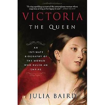 Victoria - The Queen - An Intimate Biography of the Woman Who Ruled an