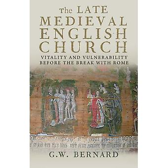 The Late Medieval English Church: Vitality and Vulnerability Before the Break with Rome (Paperback) by Bernard G. W.