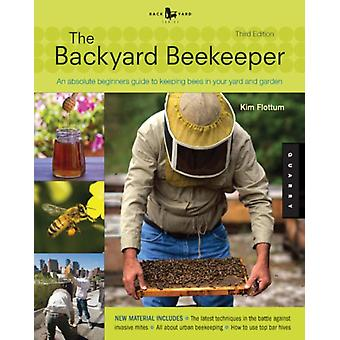 The Backyard Beekeeper - Revised and Updated 3rd Edition: An Absolute Beginner's Guide to Keeping Bees in Your Yard and Garden (Paperback) by Flottum Kim