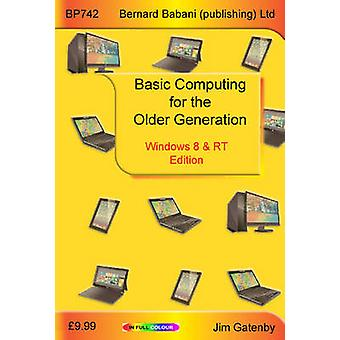 Basic Computing for the Older Generation  Windows 8  RT Edition by Jim Gatenby