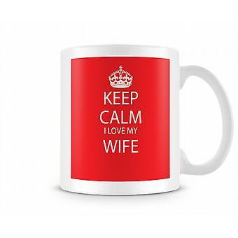 Keep Calm I Love Wife Printed Mug