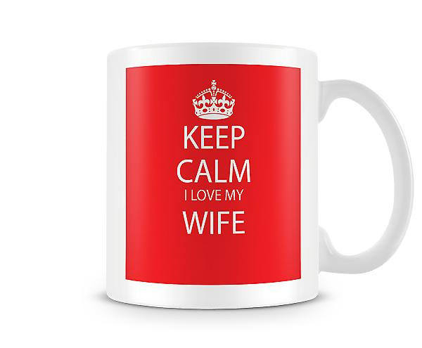 Keep Calm I Love Wife Printed Mug