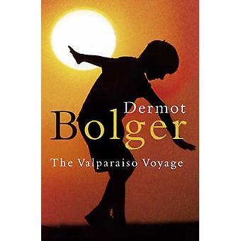 The Valparaiso Voyage by Dermot Bolger - 9780006552376 Book