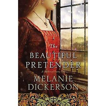 The Beautiful Pretender by Melanie Dickerson - 9780718026288 Book