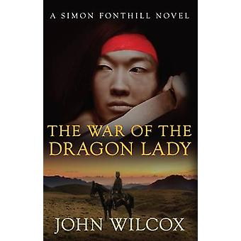 The War of the Dragon Lady by John Wilcox - 9780749012083 Book