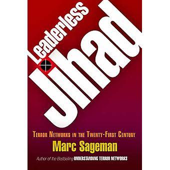Leaderless Jihad - Terror Networks dans le vingt et unième siècle par Marc