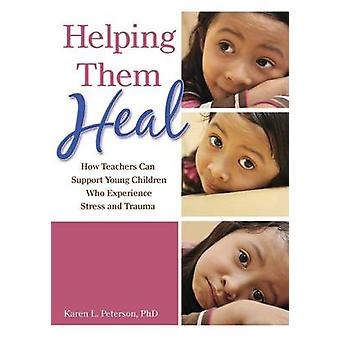 Helping Them Heal - How Teachers Can Help Young Children Who Experienc