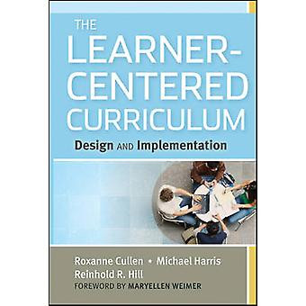 The Learner-Centered Curriculum - Design and Implementation by Roxanne